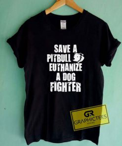 Save A Pitbull Euthanize Tee Shirts